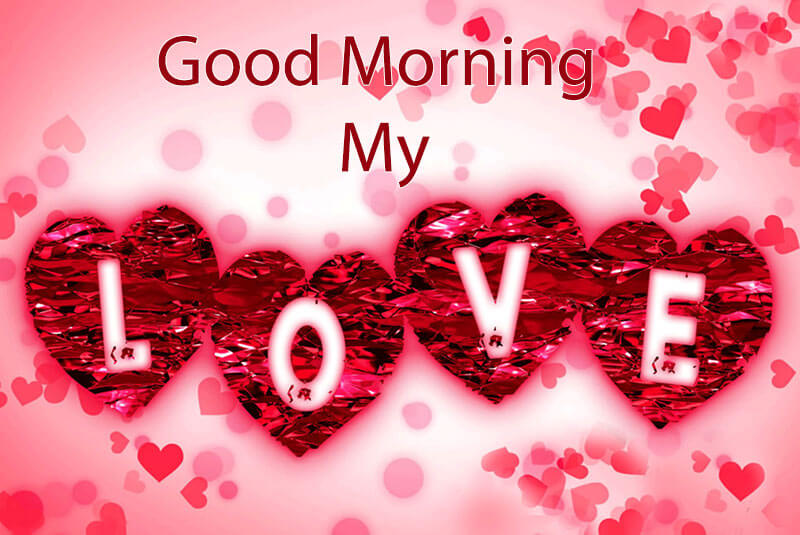 Good Morning My Love. Good Morning My Love. I love you so much.